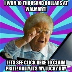 old lady - i won 10 thousand dollars at walmart! lets see click here to claim prize! golly its my lucky day