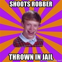 Unlucky Brian Strikes Again - shoots robber thrown in jail