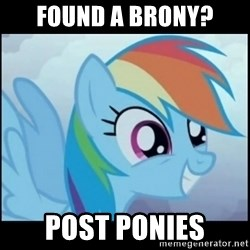 Post Ponies - Found a brony? Post Ponies