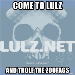 Lulz Dot Net - COME TO LULZ AND TROLL THE ZOOFAGS