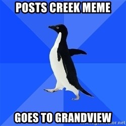 Socially Awkward Penguin - posts creek meme goes to grandview