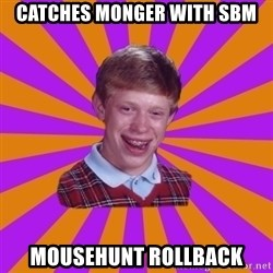Unlucky Brian Strikes Again - catches monger with sbm mousehunt rollback