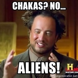 Ancient Aliens - chakas? no... aliens!