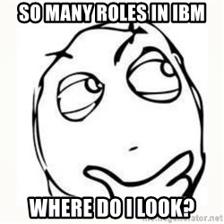 Derp thinking - so many roles in IBM where do i look?