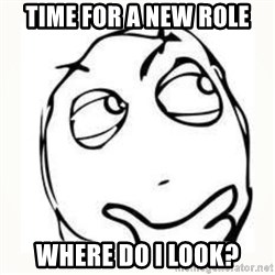 Derp thinking - time for a new role where do i look?