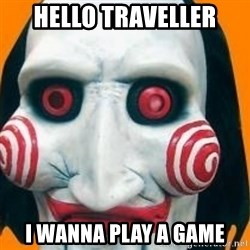 Jigsaw from saw evil - Hello traveller I wanna play a game
