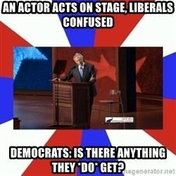 Invisible Obama - an actor acts on stage, liberals confused democrats: is there anything they *DO* get?