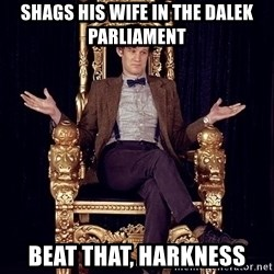 Hipster Doctor Who - Shags his wife in the dalek parliament beat that, harkness