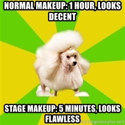 Pretentious Theatre Kid Poodle - Normal makeup: 1 hour, looks decent stage makeup: 5 minutes, looks flawless