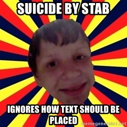 Suicide By stab - suicide by stab ignores how text should be placed