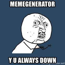 Y U No - memegenerator y u always down