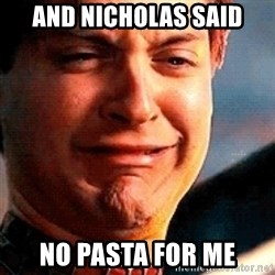 Crying Tobey Maguire - And Nicholas said No Pasta for me