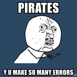 Y U No - pirates y u make so many errors