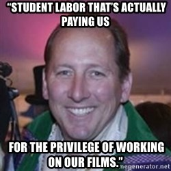 "Pirate Textor -  ""student labor that's actually paying us  FOR THE PRIVILEGE OF WORKING ON OUR FILMS."""