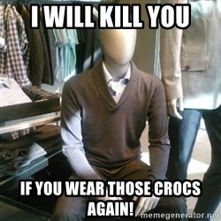 Trenderman - I will kill you if you wear those crocs again!