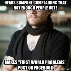 """hipster Barista - Hears someone complaining that not enough people vote makes """"first world problems"""" post on facebook"""