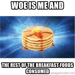 Nihilist Pancakes - woe is me and  the rest of the breakfast foods consumed