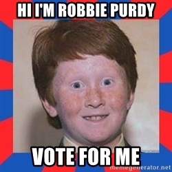 overconfident ginger kid - HI I'm Robbie PURDY VOTE FOR ME