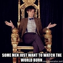 Hipster Doctor Who -  SOME MEN JUST WANT TO WATCH THE WORLD BURN