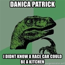 Philosoraptor - Danica patrick i didnt know a race car could be a kitchen