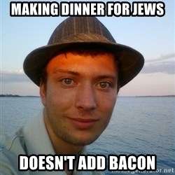 Beta Tom - making dinner for jews doesn't add bacon