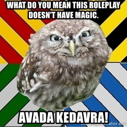 JEALOUS POTTEROMAN - What do you mean this roleplay doesn't have magic. avada kedavra!