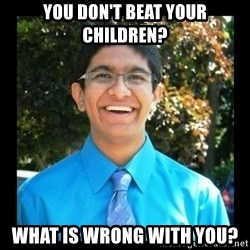 IKWG Nation - you don't beat your children? What is wrong with you?