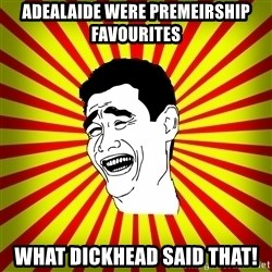 Yao Ming trollface - Adealaide were premeirship favourites What dickhead said that!