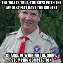 creepy boyscout leader - the tale is true, the boys with the largest feet have the biggest chance of winning the grape stomping competetion