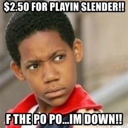 bivaloe - $2.50 for playin slender!! f the po po...im down!!