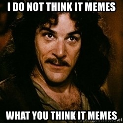 Inigo Montoya - i do not think it memes what you think it memes
