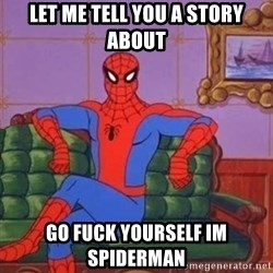 spider manf - let me tell you a story about Go fuck yourself im spiderman