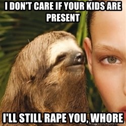The Rape Sloth - I don't care if your kids are present I'll still rape you, whore