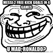 You Mad Bro - Messi:2 free kick goals in 4 games u mad, ronaldo?