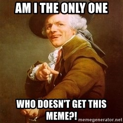 Joseph Ducreux - am i the only one who doesn't get this meme?!