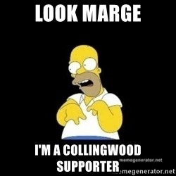 Homer Look Marge  - Look marge I'm a collingwood supporter