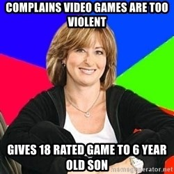 Sheltering Suburban Mom - Complains video games are too violent gives 18 rated game to 6 year old son