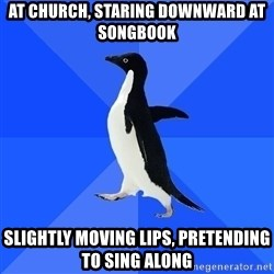 Socially Awkward Penguin - at church, staring downward at songbook slightly moving lips, pretending to sing along