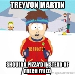 South Park Ski Teacher - Treyvon Martin shoulda pizza'd instead of frech fried