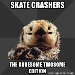 Roller Derby Otter - skate crashers  the gruesome twosome edition