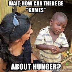 """Skeptical African Child - wait, how can there be """"games"""" about hunger?"""
