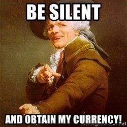 Joseph Ducreux - be silent and obtain my currency!