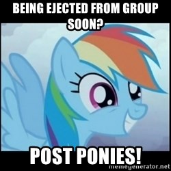 Post Ponies - BEING EJECTED FROM GROUP SOON? POST PONIES!