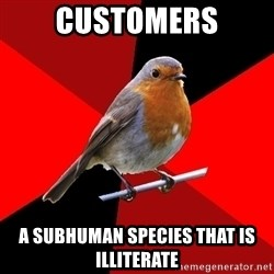 Retail Robin - customers a subhuman species that is ILLITERATE