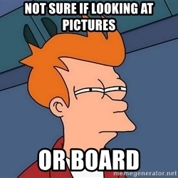 Futurama Fry - Not sure if looking at pictures or board