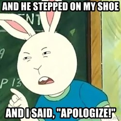 "Buster Baxter - And he stepped on my shoe and I said, ""Apologize!"""