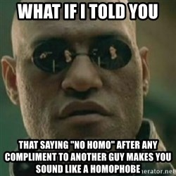"""Nikko Morpheus - What if i told you that saying """"no homo"""" after any compliment to another guy makes you sound like a Homophobe"""