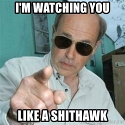 Jim Lahey - I'm watching you like a shithawk