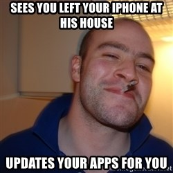 Good Guy Greg - Sees you left your iphone at his house updates your apps for you