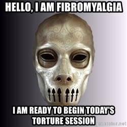 Typical Death Eater - hello, i am fibromyalgia i am ready to begin today's torture session